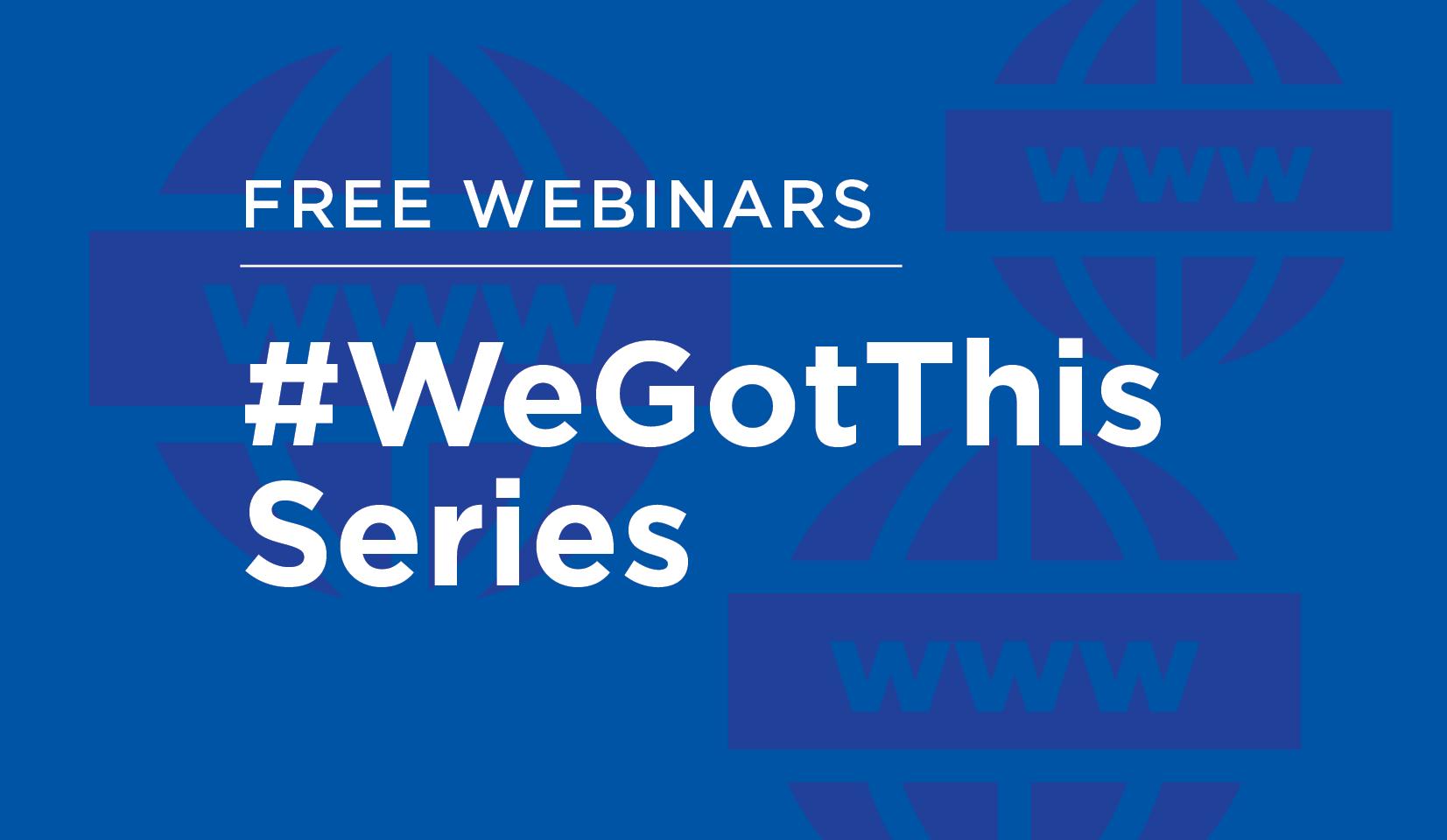 #WeGotThis Series: Free Webinars