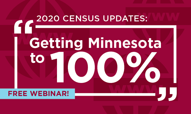 2020 Census Updates: Getting Minnesota to 100% on a red background with Free Webinar called out in a blue box