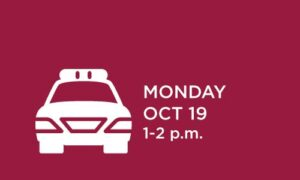 A white image of a squad car is set against a cranberry-colored background, with the words 'Monday, Oct. 19 - 1-2 p.m.' in white to the right of the image.