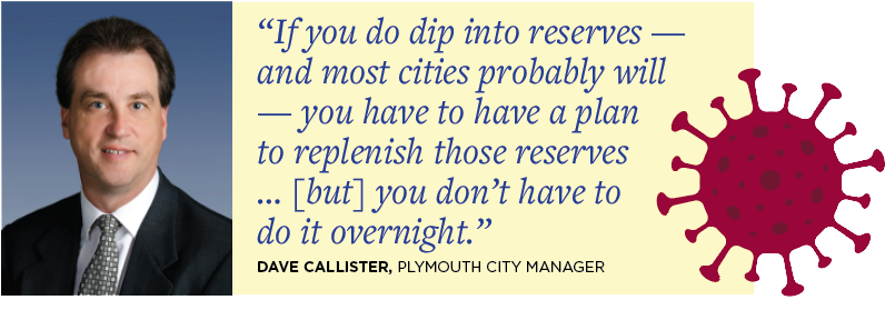 """If you do dip into reserves — and most cities probably will — you have to have a plan to replenish those reserves... [but] you don't have to do it overnight."" Dave Callister, Plymouth City Manager"