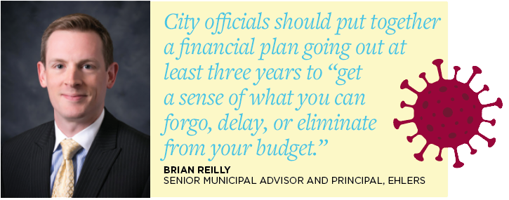 "City officials should put together a financial plan going out at least three years to ""get a sense of what you can forgo, delay, or eliminate from your budget."" Brian Reilly, Senior Municipal Advisor And Principal, Ehlers"