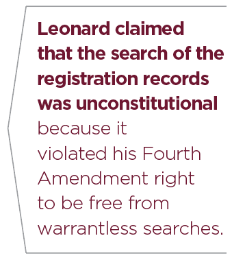 Quote. Leonard claimed that the search of the registration records was unconstitutional because it violated his Fourth Amendment right to be free from warrantless searches