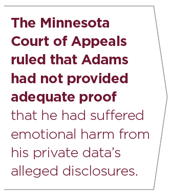 The Minnesota Court of Appeals ruled that Adams had not provided adequate proof that he had suffered emotional harm from his private data's alleged disclosures.