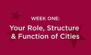Week One: Your Role, Structure, & Function of Cities in white text on a red background with darker red stars
