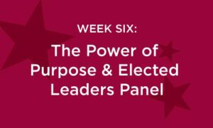 Week Six: the Power of Purpose & Elected Leaders Panel in white text on a red background with darker red stars
