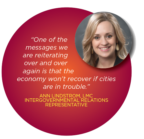 """One of the messages we are reiterating over and over again is that the economy won't recover if cities are in trouble."" ANN LINDSTROM, LMC INTERGOVERNMENTAL RELATIONS REPRESENTATIVE"