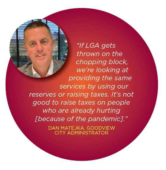 """If LGA gets thrown on the chopping block, we're looking at providing the same services by using our fund balance or reserves or raising taxes. It's not good to raise taxes on people who are already hurting [because of the pandemic]."" DAN MATEJKA, GOODVIEW CITY ADMINISTRATOR"