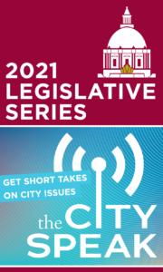 2021 Legislative Series: The City Speak, Get Short Takes on City Issues