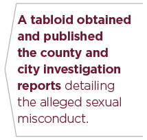 A tabloid obtained and published the county and city investigation reports detailing the alleged sexual misconduct.
