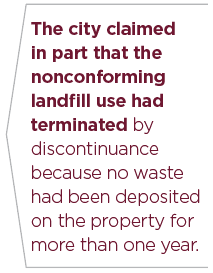 The city claimed in part that the nonconforming landfill use had terminated by discontinuance because no waste had been deposited on the property for more than one year.