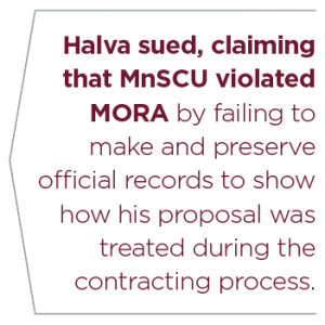 """""""Halva sued, claiming that MnSCU violated MORA by failing to make and preserve official records to show how his proposal was treated during the contracting process"""""""