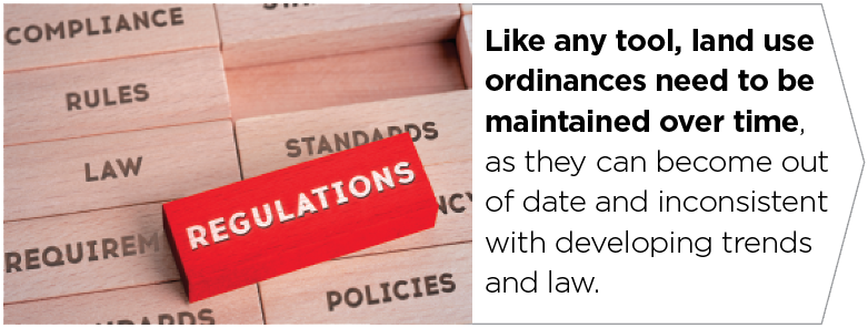 Like any tool, land use ordinances need to be maintained over time, as they can become out of date and inconsistent with developing trends and law.