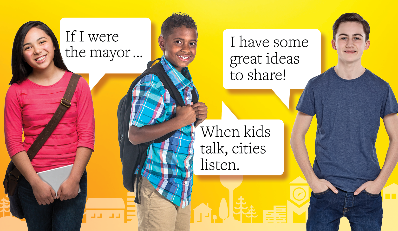 """On a bright yellow background, three students are smiling with backpacks and tablets. In conversation bubbles, the kids say """"If I were mayor ...,"""" """"When kids talk, cities listen,"""" and """"I have some great ideas to share!"""""""